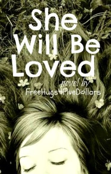 She Will Be Loved {Coming Soon} by FreeHugs4FiveDollars