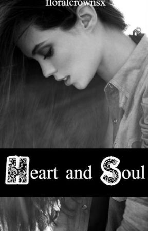 Heart and Soul (#heartgoeslastfic) by floralcrownsx