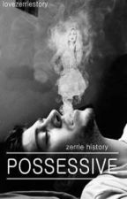 Possessive » zerrie by lovezerriestory