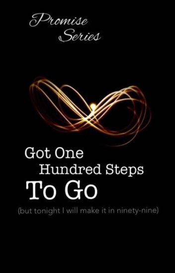 Got One Hundred Steps to Go (Tonight I'll Make it Ninety Nine)