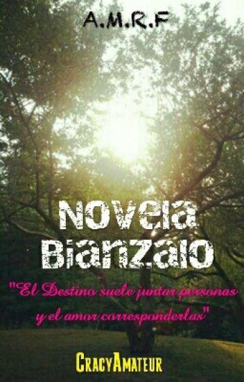 """""""Novela Bianzalo""""""""El Destino suele juntar personas y el amor corresponderlas"""""""