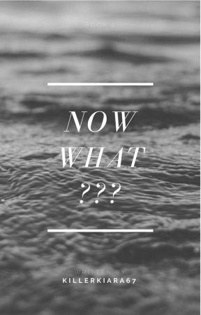Now What??? by KillerKiara67