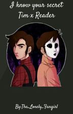 I Know Your Secret; Marble Hornets Tim x Reader by The_Lonely_Fangirl