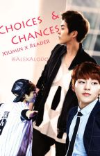 Choices & Chances (Xiumin X Reader) by AlexAlodo