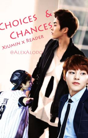 Choices & Chances (Xiumin X Reader) by AlexAlodo