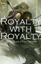 Royalty with Royalty (Elsa x Female Reader) by DamnEmison