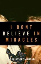 I Don't Believe In Miracles by balisticlonghead