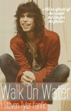 Walk On Water ~ Steven Tyler fanfic by freddiesbike