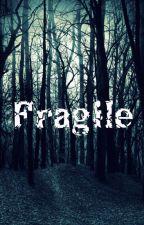 Fragile by KatharineMurdoc