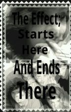 The Effect Starts Here And End There by anonymous07171994