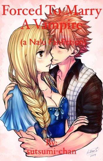Forced to marry a vampire( a nalu fanfiction) [COMPLETED] (currently editing)