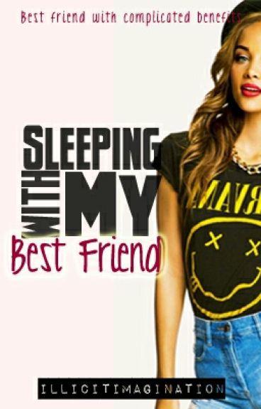 Sleeping with my Bestfriend