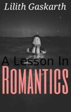 A Lesson In Romantics by Captain631