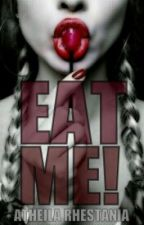 Eat Me! by a_rhes