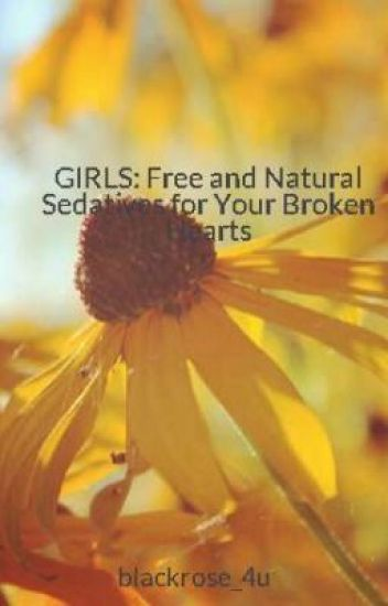 GIRLS: Free and Natural Sedatives for Your Broken Hearts
