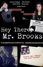 Hey There, Mr. Brooks (a My Digital Escape Fanfic) by Middleschoolandsuch