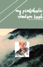 My Pentaholic Random Book by PTX-Soprano