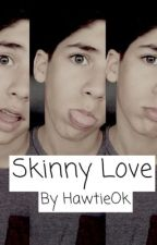 Skinny Love (Mario Selman Fanfiction) by LovelyBojorquez