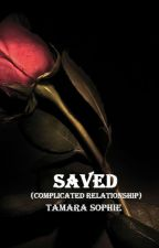 Saved. (Complicated Romance) ON HOLD. by Tamarasophie27