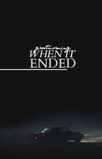 When it Ended//Supernatural Fanfiction