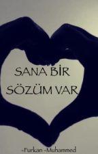 SANA BİR SÖZÜM VAR by FurkanMuhammed7