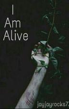 I Am Alive by jayjayrocks77