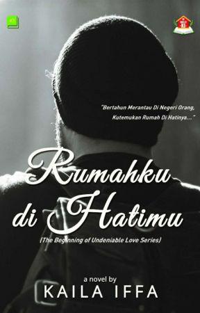 Rumahku, di Hatimu (The Beginning of Undeniable Love Series) by kailaiffa