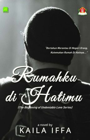 Rumahku, di Hatimu (The Beginning of Undeniable Love Series) by kailaiffa