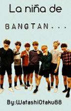 La niña de Bangtan.-Fanfic: BTS & Tu. by WatashiOtaku88