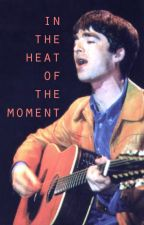 In The Heat Of The Moment [Noel Gallagher] by villarosie
