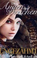 Die Augen des Drachen-Ungezähmt (Pausiert) by LoveAndLifeAndLuck