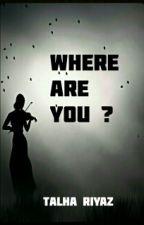 WHERE ARE YOU ? by Talha_Riyaz