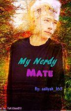 My Nerdy Mate ( HIATUS) by Animeislife_24
