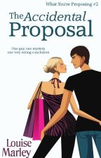 The Accidental Proposal (Short Story) by LouiseMarley
