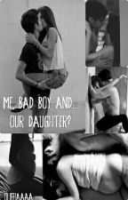 Me, bad boy and... our daughter? by oliffiaaaa
