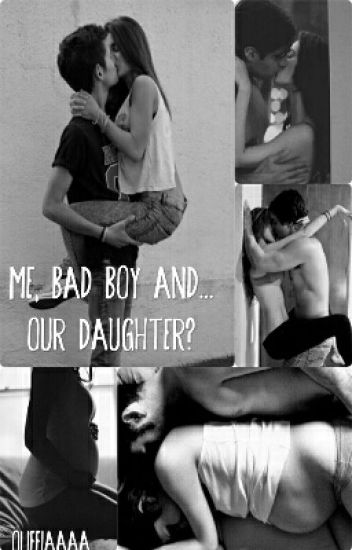 Me, bad boy and... our daughter?