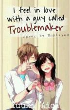 I fell inlove with a guy called Troublemaker by _Yuuki_Aica_