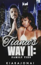 Tiana's Way II: Family Ties.(unpublished] by KiaraJonai