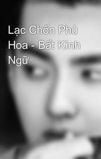 Lạc Chốn Phù Hoa - Bất Kính Ngữ by Young_BB