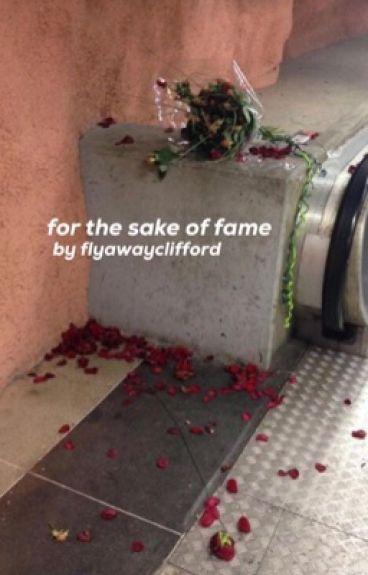 for the sake of fame ; muke