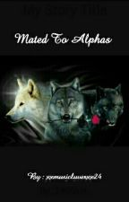 Mated To Alphas. by cxlinx03