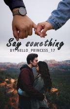 Say Something cz.1 by hello_princess_15