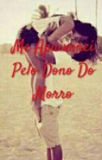 Me Apaixonei Pelo Dono do Morro by Priincs