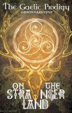 The Gaelic Prodigy: On the Stranger Lands by grammargypsy