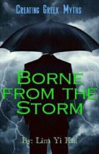 Borne From The Storm  [Creating Greek Myths] by PendulumOpus