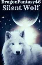 *ON HOLD*Silent Wolf ~ The Silent Trilogy by DragonFantasy46