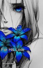 For His Love -Sequel- by BeccaUzumaki
