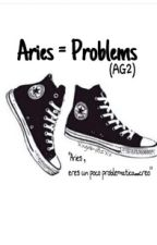 Aries = Problems(AG2) by XxgabyBzXx