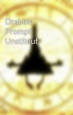 Drabble Prompt Unstiteuf by gynnyy