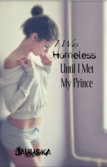I was homeless until I met my prince